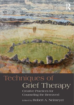 Techniques of Grief Therapy: Creative Practices for Counseling the Bereaved (Paperback) book cover