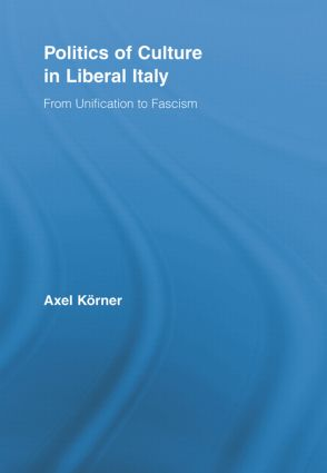 Politics of Culture in Liberal Italy: From Unification to Fascism (Paperback) book cover