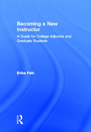 Becoming a New Instructor: A Guide for College Adjuncts and Graduate Students, 1st Edition (Hardback) book cover