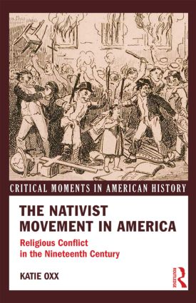 The Nativist Movement in America: Religious Conflict in the 19th Century book cover