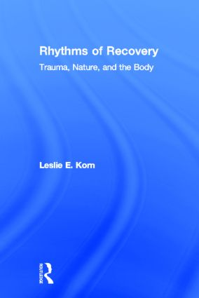 Rhythms of Recovery: Trauma, Nature, and the Body, 1st Edition (Hardback) book cover