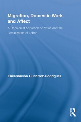 Migration, Domestic Work and Affect: A Decolonial Approach on Value and the Feminization of Labor (Paperback) book cover