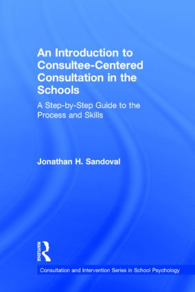 An Introduction to Consultee-Centered Consultation in the Schools