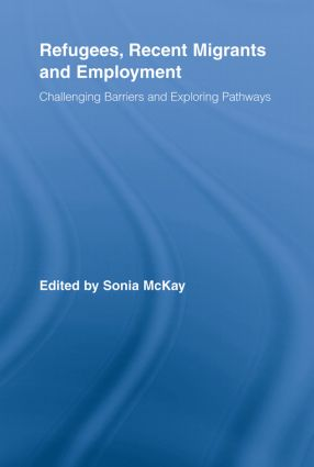 Refugees, Recent Migrants and Employment: Challenging Barriers and Exploring Pathways (Paperback) book cover