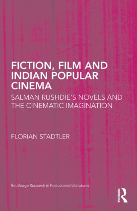 Fiction, Film, and Indian Popular Cinema: Salman Rushdie's Novels and the Cinematic Imagination (Hardback) book cover