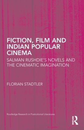 Fiction, Film, and Indian Popular Cinema: Salman Rushdie's Novels and the Cinematic Imagination, 1st Edition (Hardback) book cover