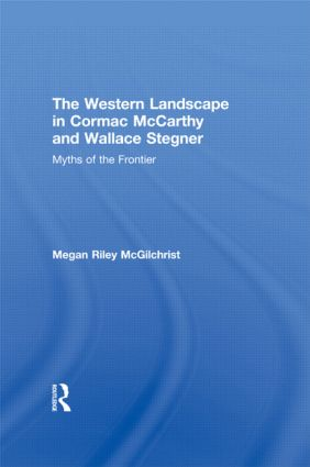 The Western Landscape in Cormac McCarthy and Wallace Stegner: Myths of the Frontier (Paperback) book cover