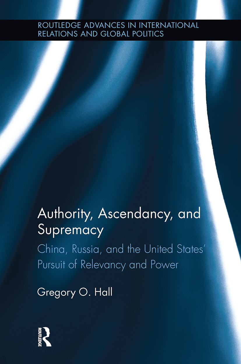 Authority, Ascendancy, and Supremacy: China, Russia, and the United States' Pursuit of Relevancy and Power (Hardback) book cover