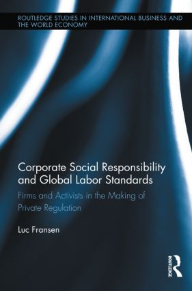 Corporate Social Responsibility and Global Labor Standards: Firms and Activists in the Making of Private Regulation (Hardback) book cover