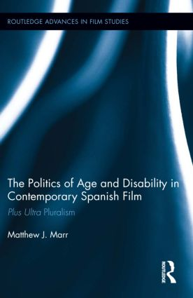 The Politics of Age and Disability in Contemporary Spanish Film: Plus Ultra Pluralism (Hardback) book cover