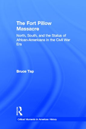 The Fort Pillow Massacre: North, South, and the Status of African Americans in the Civil War Era book cover