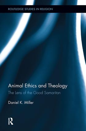 Animal Ethics and Theology: The Lens of the Good Samaritan (Hardback) book cover