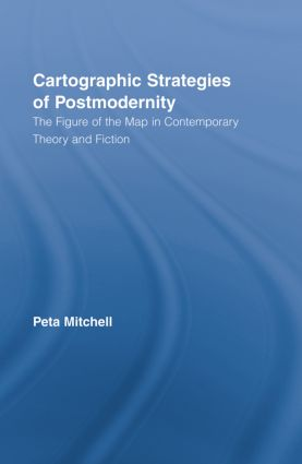Cartographic Strategies of Postmodernity: The Figure of the Map in Contemporary Theory and Fiction book cover