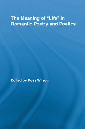 The Meaning of Life in Romantic Poetry and Poetics (Paperback) book cover