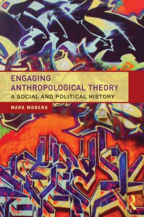 Engaging Anthropological Theory: A Social and Political History (Paperback) book cover