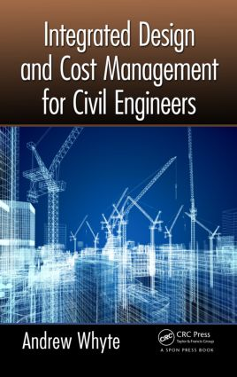 Integrated Design and Cost Management for Civil Engineers: 1st Edition (Paperback) book cover