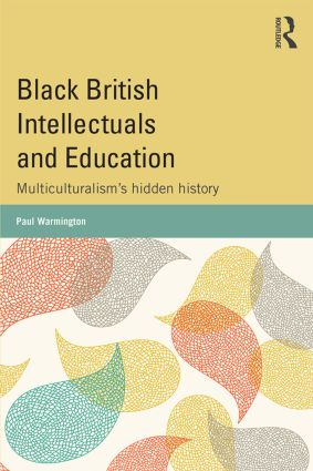 Black British Intellectuals and Education: Multiculturalism's hidden history, 1st Edition (Paperback) book cover