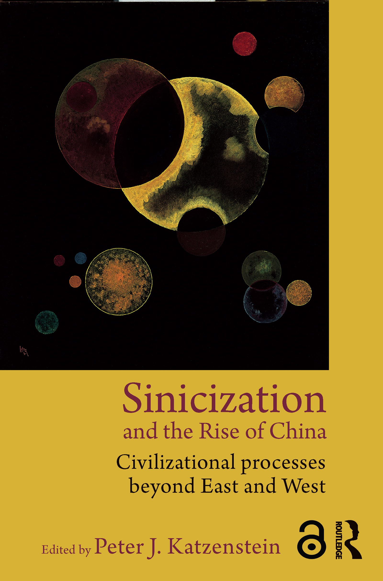 Sinicization and the Rise of China: Civilizational Processes Beyond East and West, 1st Edition (Paperback) book cover