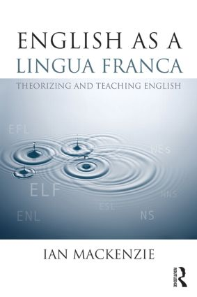 English as a Lingua Franca: Theorizing and teaching English (Paperback) book cover
