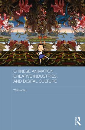 Chinese Animation, Creative Industries, and Digital Culture book cover
