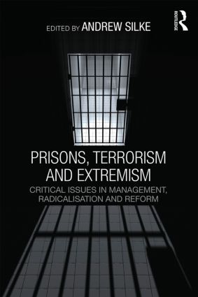 Prisons, Terrorism and Extremism: Critical Issues in Management, Radicalisation and Reform, 1st Edition (Paperback) book cover