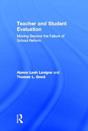 Teacher and Student Evaluation: Moving Beyond the Failure of School Reform, 1st Edition (Hardback) book cover
