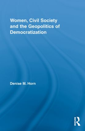 Women, Civil Society and the Geopolitics of Democratization
