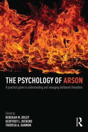 The Psychology of Arson: A Practical Guide to Understanding and Managing Deliberate Firesetters, 1st Edition (Paperback) book cover