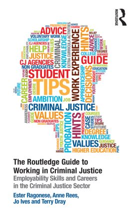 The Routledge Guide to Working in Criminal Justice: Employability skills and careers in the Criminal Justice sector (Paperback) book cover