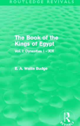 The Book of the Kings of Egypt (Routledge Revivals): Vol. I: Dynasties I - XIX, 1st Edition (Hardback) book cover