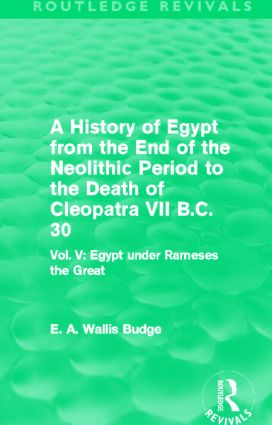 A History of Egypt from the End of the Neolithic Period to the Death of Cleopatra VII B.C. 30 (Routledge Revivals): Vol. V: Egypt under Rameses the Great (Hardback) book cover