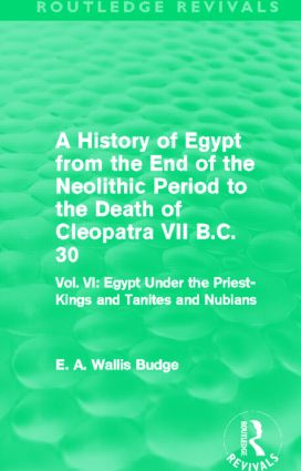 A History of Egypt from the End of the Neolithic Period to the Death of Cleopatra VII B.C. 30 (Routledge Revivals): Vol. VI: Egypt Under the Priest-Kings and Tanites and Nubians (Hardback) book cover