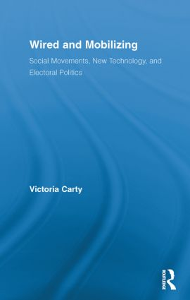 Wired and Mobilizing: Social Movements, New Technology, and Electoral Politics (Paperback) book cover