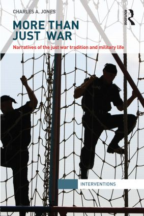 More Than Just War: Narratives of the Just War and Military Life (Hardback) book cover