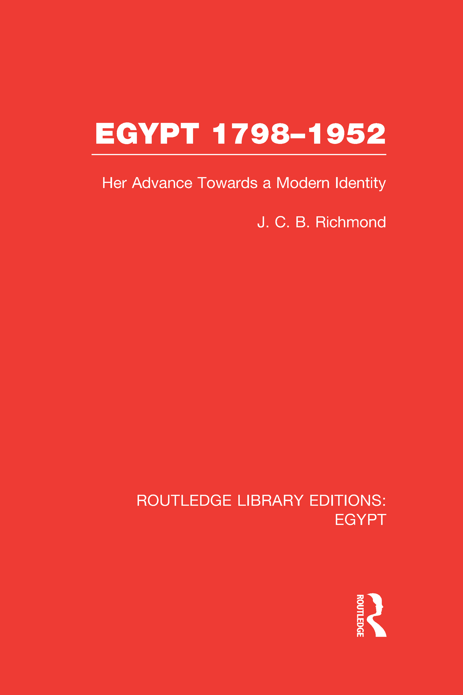 Egypt, 1798-1952 (RLE Egypt): Her Advance Towards a Modern Identity (Hardback) book cover
