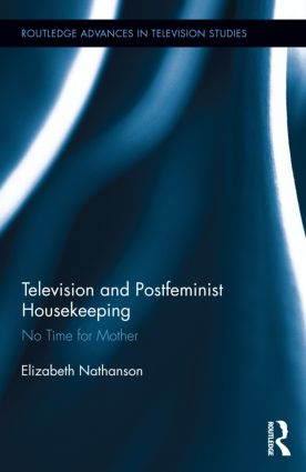 Television and Postfeminist Housekeeping: No Time for Mother (Hardback) book cover