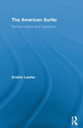 The American Surfer: Radical Culture and Capitalism (Paperback) book cover