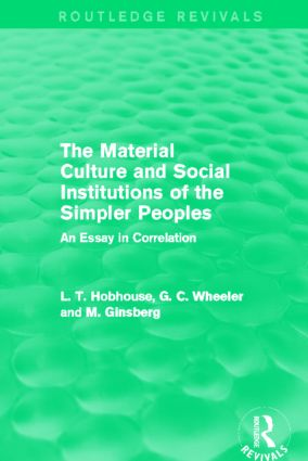 The Material Culture and Social Institutions of the Simpler Peoples (Routledge Revivals): An Essay in Correlation (Hardback) book cover