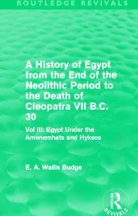 A History of Egypt from the End of the Neolithic Period to the Death of Cleopatra VII B.C. 30 (Routledge Revivals): Vol. III: Egypt Under the Amenemhats and Hyksos (Hardback) book cover