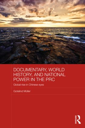 Documentary, World History, and National Power in the PRC: Global Rise in Chinese Eyes (Hardback) book cover