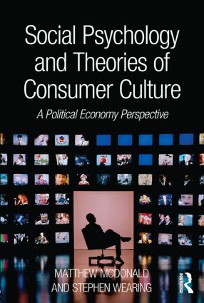 Social Psychology and Theories of Consumer Culture: A Political Economy Perspective, 1st Edition (Paperback) book cover