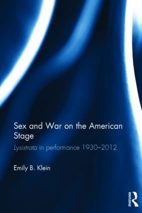 Sex and War on the American Stage: Lysistrata in performance 1930-2012 (Hardback) book cover