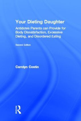 Your Dieting Daughter: Antidotes Parents can Provide for Body Dissatisfaction, Excessive Dieting, and Disordered Eating, 2nd Edition (Hardback) book cover