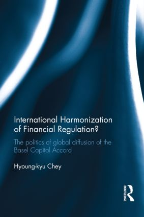 International Harmonization of Financial Regulation?: The Politics of Global Diffusion of the Basel Capital Accord (Hardback) book cover