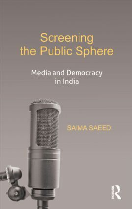 Screening the Public Sphere: Media and Democracy in India (Hardback) book cover