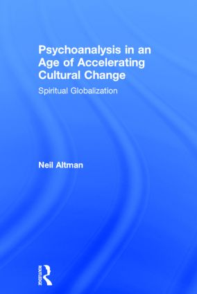Psychoanalysis in an Age of Accelerating Cultural Change: Spiritual Globalization, 1st Edition (Hardback) book cover