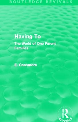 Having To (Routledge Revivals): The World of One Parent Families (Hardback) book cover