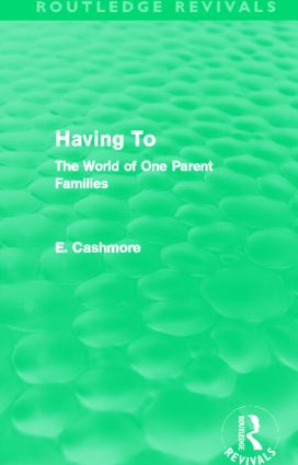 Having To (Routledge Revivals): The World of One Parent Families, 1st Edition (Paperback) book cover