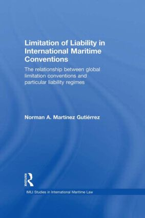 Limitation of Liability in International Maritime Conventions: The Relationship between Global Limitation Conventions and Particular Liability Regimes (Paperback) book cover