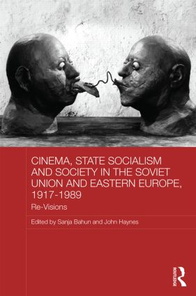Cinema, State Socialism and Society in the Soviet Union and Eastern Europe, 1917-1989: Re-Visions book cover